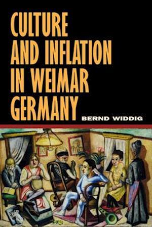 Culture and Inflation in Weimar Germany af Bernd Widdig