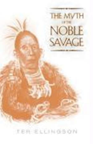 The Myth of the Noble Savage af Ter Ellingson
