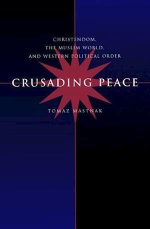 Crusading Peace af Tomaz Mastnak