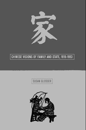 Chinese Visions of Family and State 1915-1953 af Susan L. Glosser