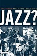 What is This Thing Called Jazz? af Eric Porter