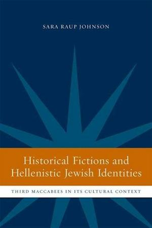 Historical Fictions and Hellenistic Jewish Identity af Sara Raup Johnson