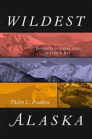 Wildest Alaska af Philip L. Fradkin