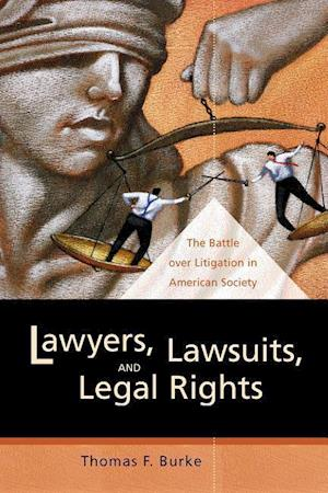 Lawyers, Lawsuits, and Legal Rights af Thomas F. Burke