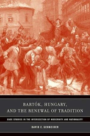 Bartok Hungary, and the Renewal of Tradition af David E. Schneider