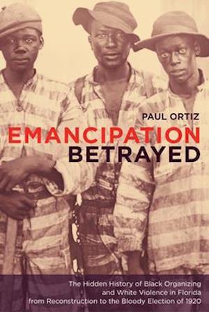 Emancipation Betrayed af Paul Ortiz