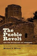 The Pueblo Revolt and the Mythology of Conquest af Michael V. Wilcox