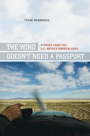 The Wind Doesn't Need a Passport af Tyche Hendricks