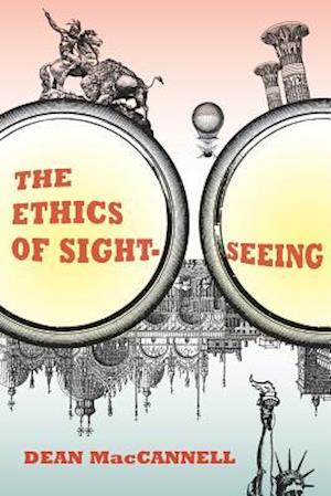 The Ethics of Sightseeing af Dean Maccannell