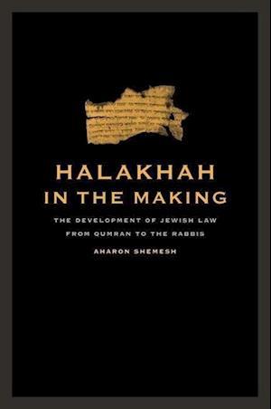 Halakhah in the Making af Aharon Shemesh