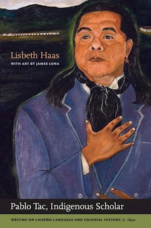 Pablo Tac, Indigenous Scholar af James Luna, Pablo Tac, Lisbeth Haas