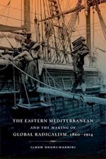 The Eastern Mediterranean and the Making of Global Radicalism, 1860-1914 af Ilham Khuri-makdisi