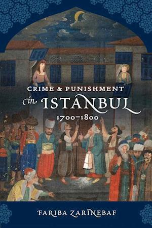 Crime and Punishment in Istanbul af Fariba Zarinebaf