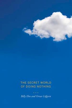 The Secret World of Doing Nothing af Orvar Lofgren, Billy Ehn