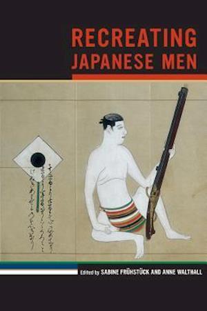 Recreating Japanese Men af Anne Walthall, Sabine Fruhstuck