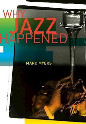 Why Jazz Happened af Marc Myers