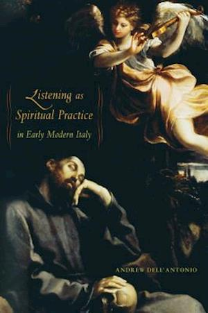 Listening as Spiritual Practice in Early Modern Italy af Andrew Dell'Antonio