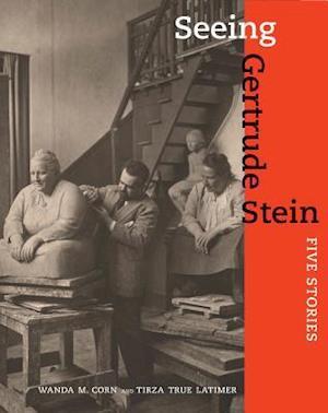 Seeing Gertrude Stein af Wanda M Corn, Tirza True Latimer