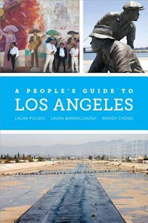 A People's Guide to Los Angeles af Laura R Barraclough, Laura Pulido, Wendy Cheng