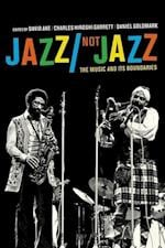 Jazz/Not Jazz af David Ake, Daniel Goldmark, Charles Hiroshi Garrett