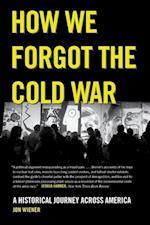 How We Forgot the Cold War af Jon Wiener