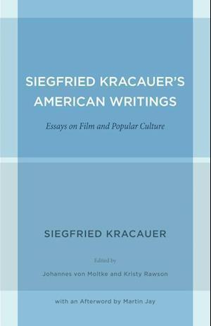 Siegfried Kracauer's American Writings af Johannes Von Moltke, Martin Jay, Siegfried Kracauer