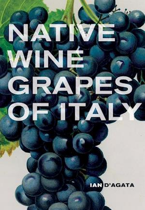 Native Wine Grapes of Italy af Ian D'agata