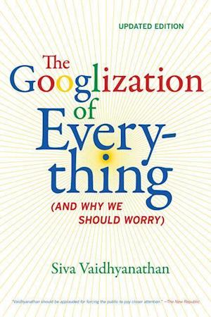 The Googlization of Everything af Siva Vaidhyanathan