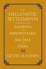 The Hellenistic Settlements in the East from Armenia and Mesopotamia to Bactria and India af Getzel M. Cohen