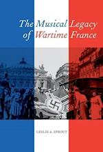 The Musical Legacy of Wartime France af Leslie A. Sprout
