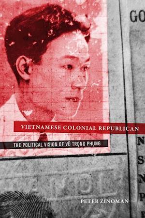 Vietnamese Colonial Republican af Peter Zinoman