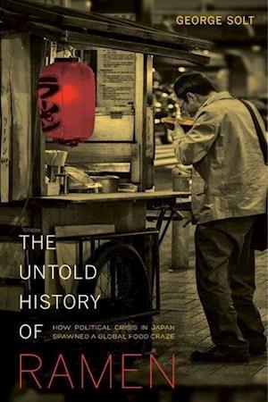The Untold History of Ramen af George Solt