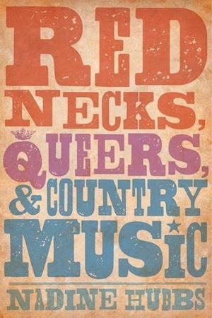 Rednecks, Queers, and Country Music af Nadine Hubbs