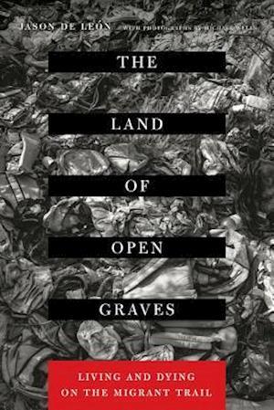 The Land of Open Graves af Jason De León