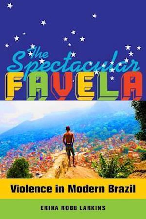 The Spectacular Favela af Erika Mary Robb Larkins
