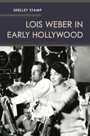 Lois Weber in Early Hollywood af Shelley Stamp