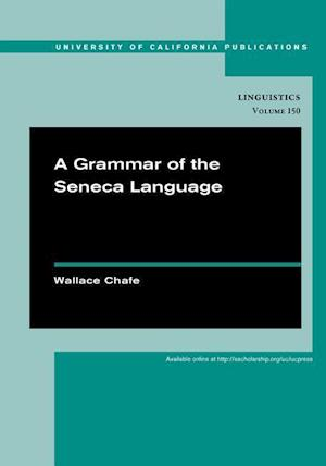 A Grammar of the Seneca Language af Wallace Chafe
