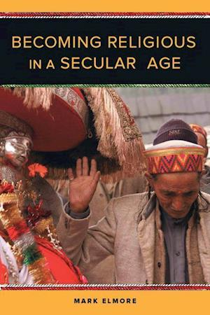 Becoming Religious in a Secular Age af Mark Elmore