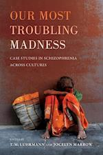 Our Most Troubling Madness (Ethnographic Studies in Subjectivity)