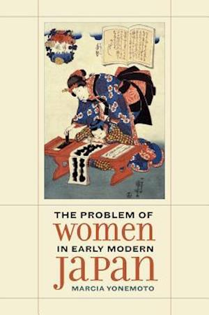 The Problem of Women in Early Modern Japan af Marcia Yonemoto