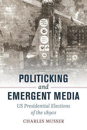 Politicking and Emergent Media af Charles Musser