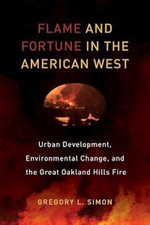 Flame and Fortune in the American West af Gregory L. Simon