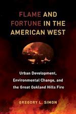 Flame and Fortune in the American West (Critical Environments Nature Science and Politics)