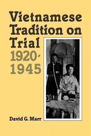 Vietnamese Tradition on Trial, 1920-1945 af David G. Marr