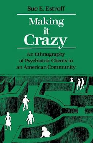 Making It Crazy af Sue E. Estroff