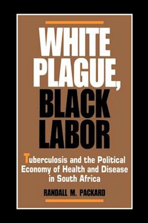 White Plague, Black Labor af Randall M. Packard