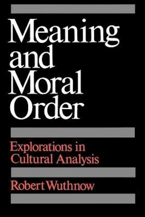 Meaning and Moral Order af Robert Wuthnow
