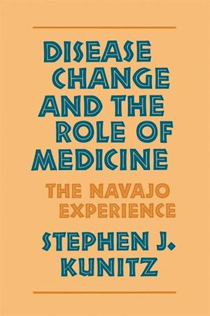 Disease Change and the Role of Medicine af Stephen J. Kunitz
