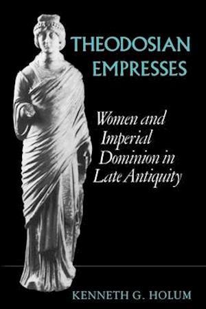 Theodosian Empresses af Kenneth G. Holum