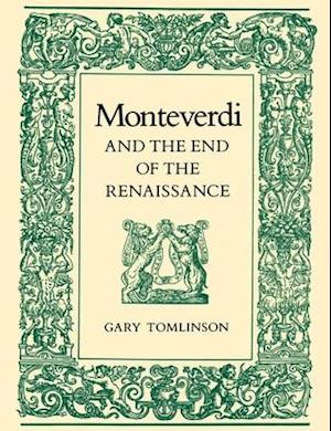 Monteverdi and the End of the Renaissance af Gary Tomlinson